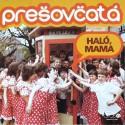 Prešovčatá – Haló, Mama