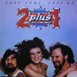 2 plus 1 ‎– Easy Come, Easy Go