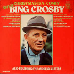 Bing Crosby Also Featuring The Andrews Sisters ‎– Christmas Is A-Comin' With Bing Crosby