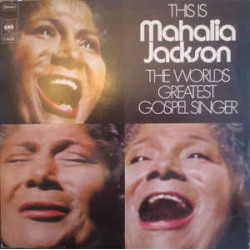 This Is Mahalia Jackson - The World's Greatest Gospel Singer